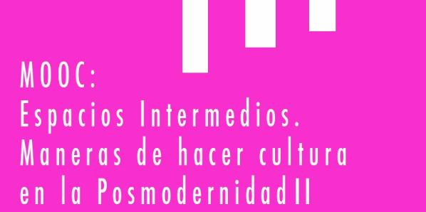 Espacios Intermedios. Maneras de hacer cultura en la Posmodernidad II