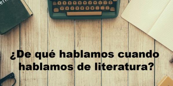 ¿De qué hablamos cuando hablamos de literatura? (Ed.Esp)